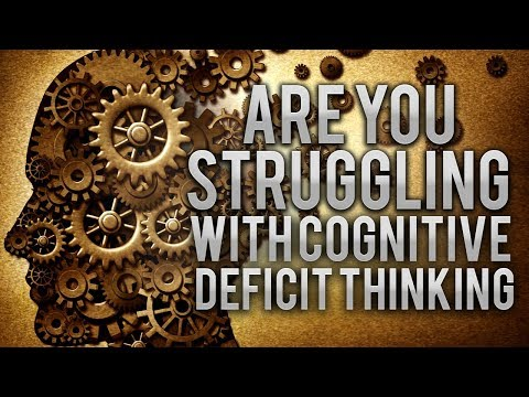 Understanding Cognitive Deficit Thinking and How it can Affect You