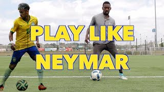 Learn How to Play Like Neymar Guide for Begginners