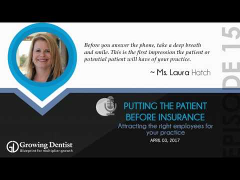 DENTAL PATIENT BEFORE MEDICAL INSURANCE: Growing Dentist Podcast Show 15  - MS. LAURA HATCH