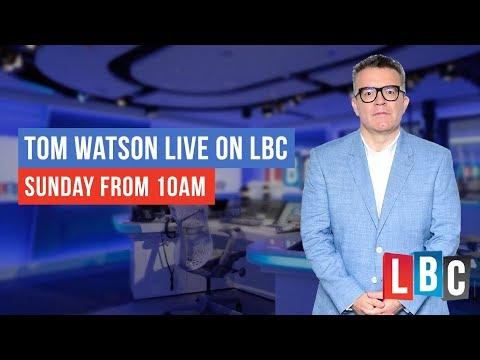 Tom Watson Live On LBC: Sunday 30th December 2018