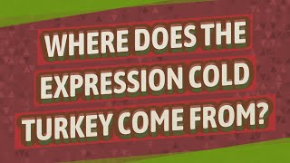 Where does the expression cold turkey come from?
