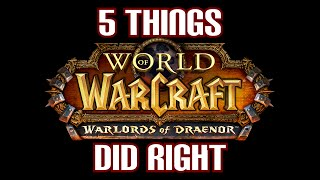 5 Things Warlords of Draenor Did Right - (A Discussion)