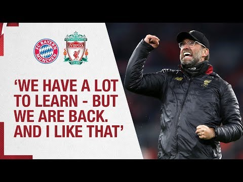 Klopp's Bayern Munich reaction   'We have a lot to learn - but we are back, and I like that.'