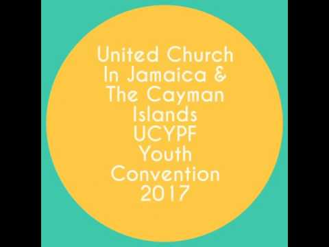 United Church in Jamaica and Cayman Islands UCYPF Youth Convention 2017