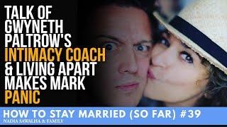 HTSM (So Far) #39 Talk of Gwyneth Paltrow's Intimacy Coach & Living Apart Makes Mark PANIC