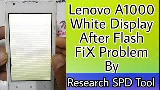 Lenovo A1000 White Display After Flash FiX By SPD Flash Tool Without Boxes