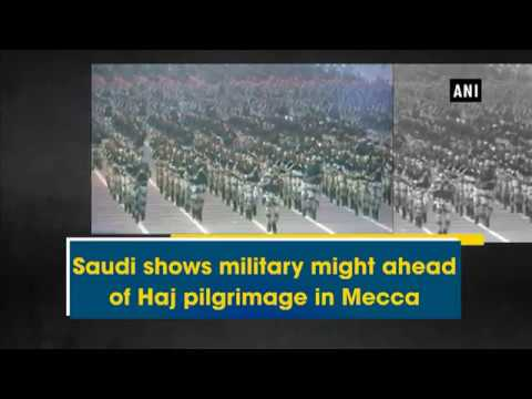Saudi shows military might ahead of Haj pilgrimage in Mecca - ANI News