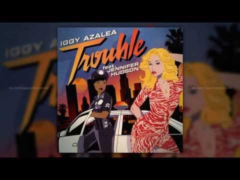 Iggy Azalea - Trouble (feat. Jennifer Hudson) (Video Version)