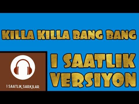 Killa Killa Bang Bang | 1 Saatlik | 1 Saatlik Versiyon |