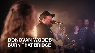 Donovan Woods   Burn That Bridge   First Play Live