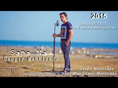 Uzeyir Mehdizade   Sene Ne  Yep Yeni 2015   Original Audio
