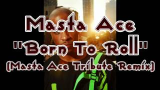 Masta Ace Tribute Remix - Born To Roll - Remixed by MightyBender of ShadowPeople