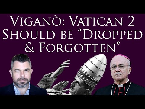"Viganò: Vatican 2 Should be ""Dropped & Forgotten"" - Dr Taylor Marshall Show"