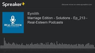 Marriage Edition - Solutions - Ep_213 - Real-Esteem Podcasts