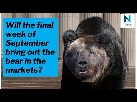 Will the final week of September bring out the bear in the markets?