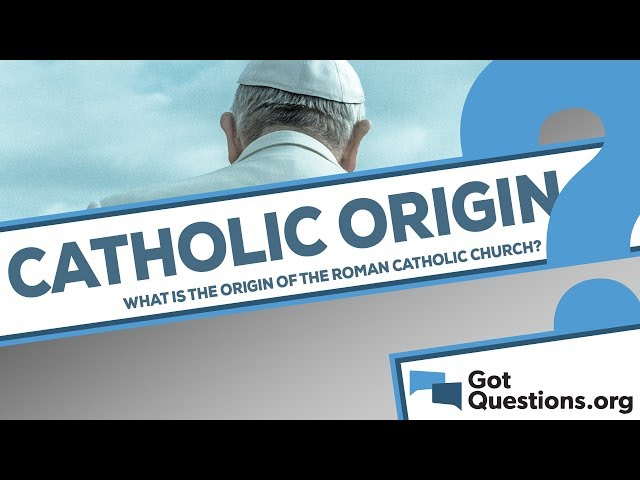 What is the origin of the Roman Catholic Church?