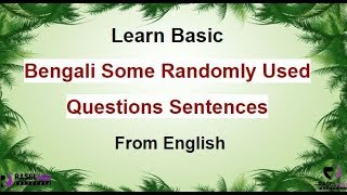 Learn Bengali Frequently Used Questions Sentences In English
