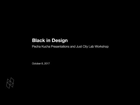 Black in Design: Pecha Kucha Presentations and Just City Lab Workshop