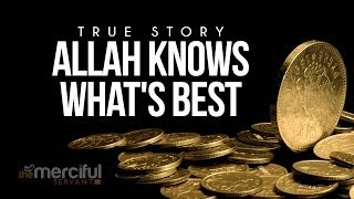 Allah Knows What's Best - True Story