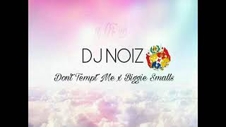 Don't Tempt Me x Biggie Smalls Dj Noiz