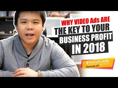Daily Huddle - Ep 47 | Why VIDEO Ads Are The Key To Your Business PROFIT In 2018
