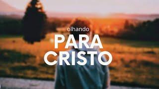 OLHANDO PARA CRISTO | Pr Rafael Tomazini