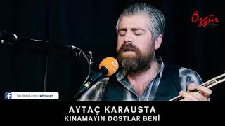 AYTAÇ KARAUSTA - KINAMAYIN DOSTLAR BENİ ( Canlı Performans ) Video