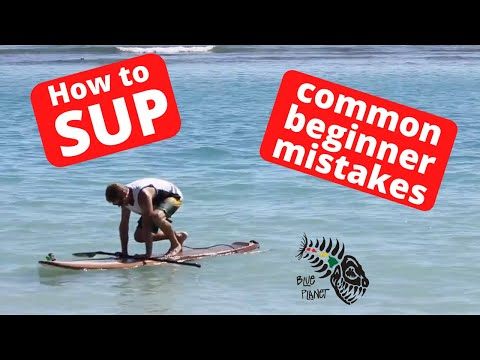 SUP Tips: Common Beginner Mistakes- Stand Up Paddleboarding