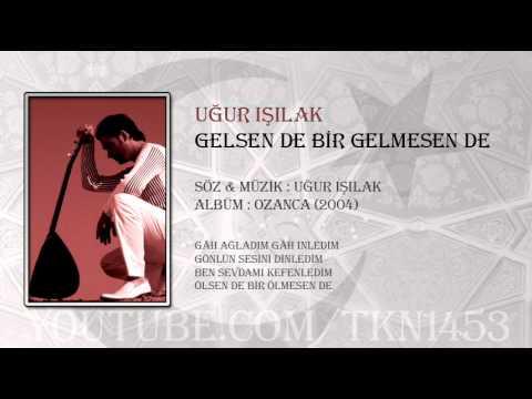 UĞUR IŞILAK - GELSEN DE BİR GELMESEN DE - TÜRKÜ