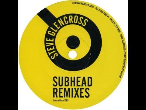 Subhead – Subhead Remixes (Steve Glencross Remix)