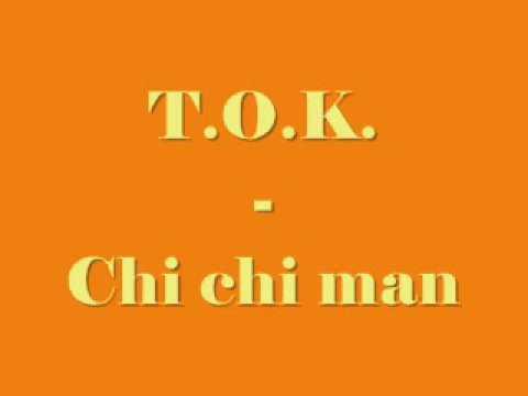 T.O.K  - Chi Chi Man