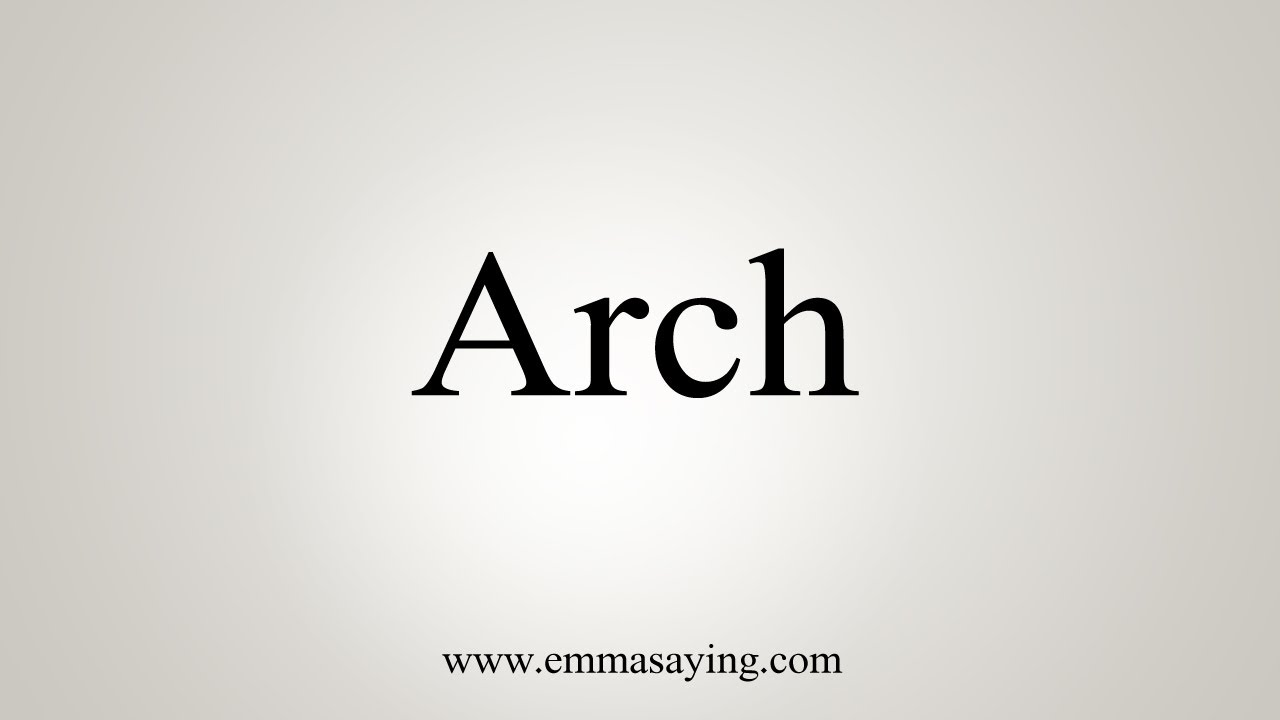 How To Say Arch