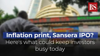 Inflation print, Sansera IPO? Here's what could keep investors busy today