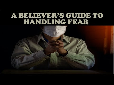 A BELIEVER'S GUIDE TO HANDLING FEAR