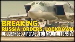 BREAKING: RUSSIA ORDERS LOCKDOWN OF LEBANESE AIRSPACE FOR MAJOR OFFENSIVE