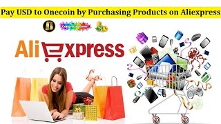 Pay USD to Onecoin by Purchasing Products on Aliexpress