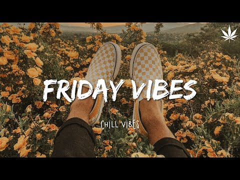 Friday Vibes 👏 Chill Vibes - English Chill Songs - Best Pop R\u0026b Mix 🎵