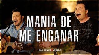 João Bosco & Vinícius - Do Nosso Jeito - Mania De Me Enganar (Clipe Oficial)