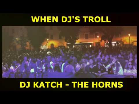 Dj Katch - THE HORNS TROLL
