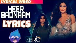 Heer Badnaam (Lyrics) Full Song : ZERO | Katrina Kaif | Shahrukh Khan | Anushka Sharma