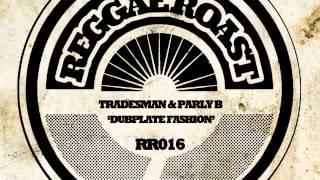 03 Tradesman & Parly B - Dub Plate Fashion (Riddim) [Reggae Roast]