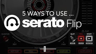 Are you using Serato Flip yet? (Tutorial & 5 Ways To Use It!)