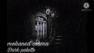 MOHANED OSAMA - dark palette prod by. (MOHAMED OSAMA)