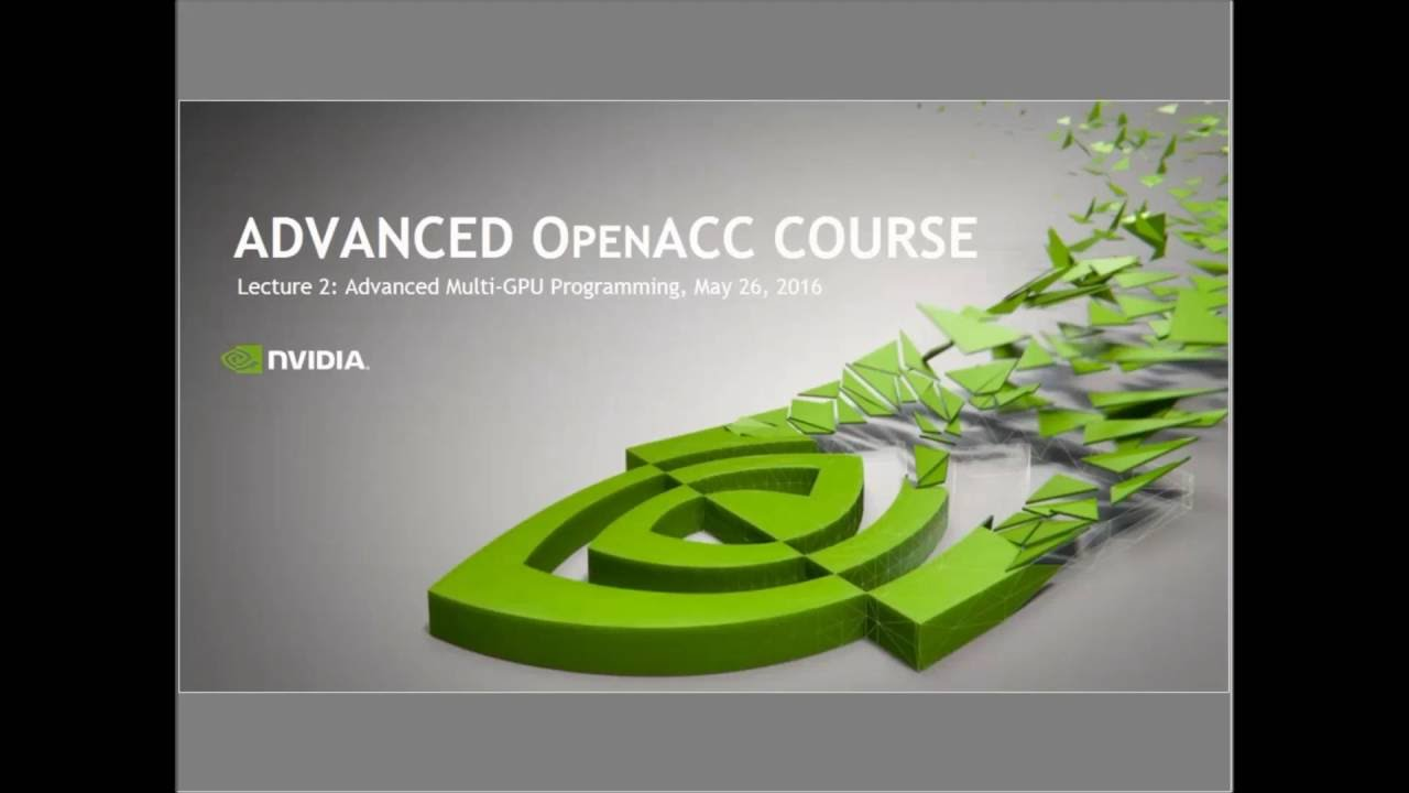Advanced Multi GPU Programming with OpenACC - Lecture #2, May 2016