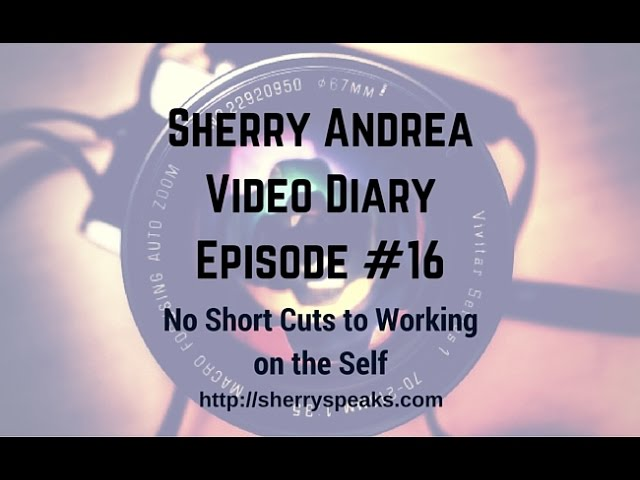 Video Diary #16 No Short Cuts to Working on the Self