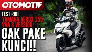 Yamaha Aerox 155 VVA S Version Review, Gak Pake Kunci!!