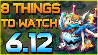 8 THINGS TO WATCH FOR IN PATCH 6.12 | League of Legends