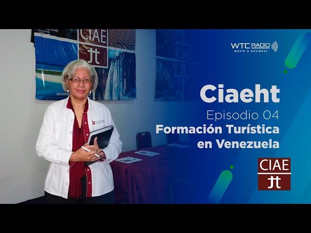 CIAEHT | Formación Turística en Venezuela | Episodio 4