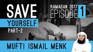 Ramadan 2017 - Save Yourself Part 2 - Episode 1 - Mufti Menk