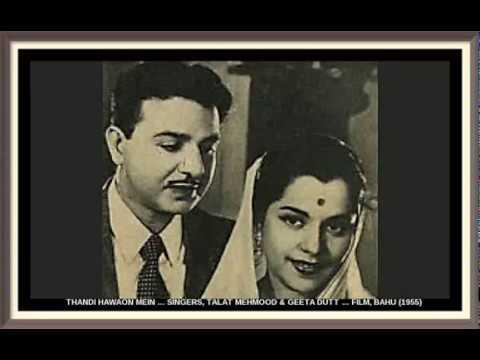 THANDI HAWAON MEIN … SINGERS, TALAT MEHMOOD & GEETA DUTT … FILM, BAHU (1955)
